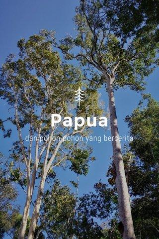 Papua dan pohon-pohon yang bercerita