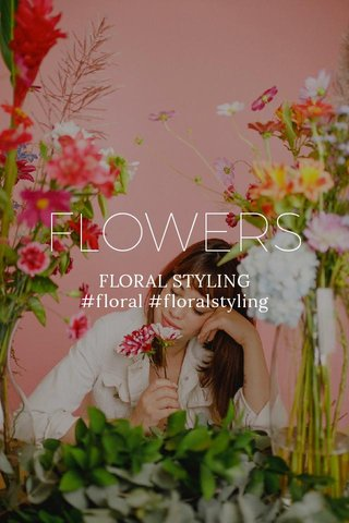 FLOWERS FLORAL STYLING #floral #floralstyling