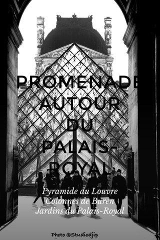 PROMENADE AUTOUR DU PALAIS-ROYAL Pyramide du Louvre Colonnes de Buren Jardins du Palais-Royal