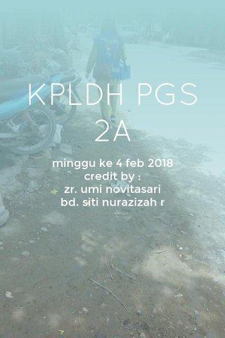 KPLDH PGS 2A minggu ke 4 feb 2018 credit by : zr. umi novitasari bd. siti nurazizah r