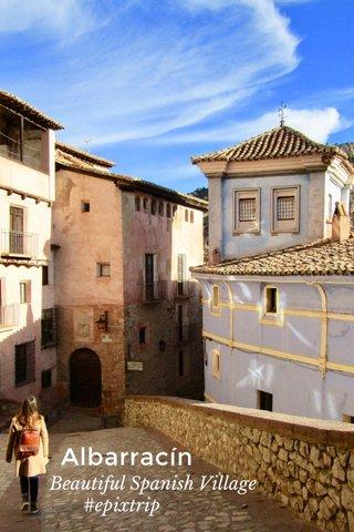 Albarracín Beautiful Spanish Village #epixtrip