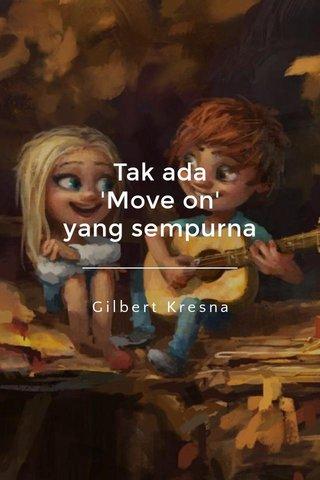 Tak ada 'Move on' yang sempurna Gilbert Kresna