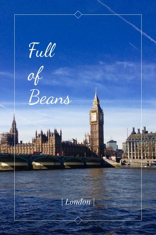 Full of Beans | London |