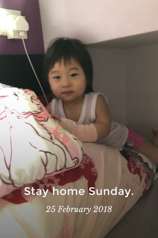 Stay home Sunday. 25 February 2018