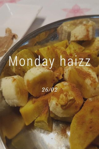 Monday haizz 26/02