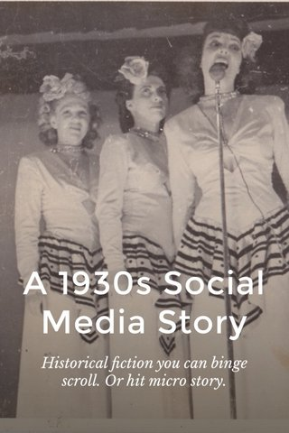 A 1930s Social Media Story Historical fiction you can binge scroll. Or hit micro story.
