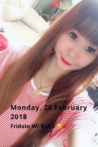 Monday, 26 February 2018 Fridate W/ Bubu ☺️💋