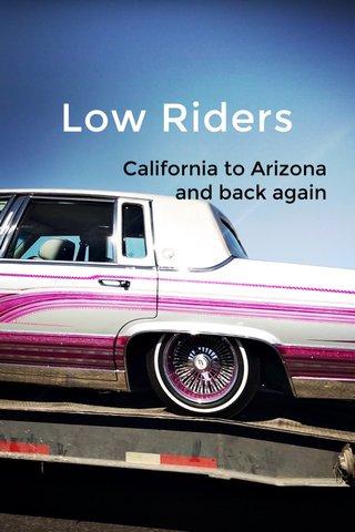 Low Riders California to Arizona and back again