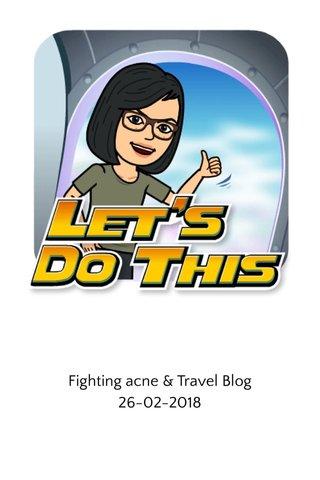 Fighting acne & Travel Blog 26-02-2018