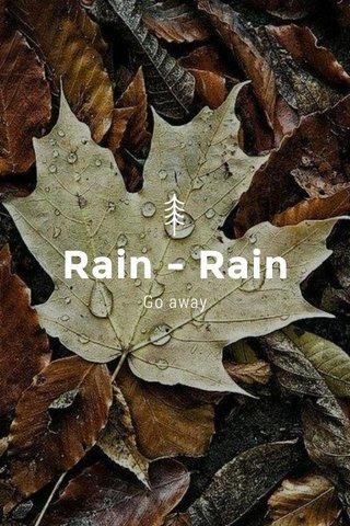Rain - Rain Go away