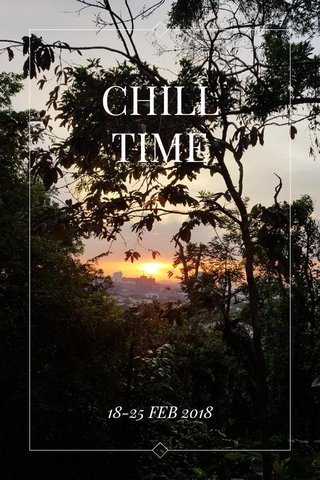 CHILL TIME 18-25 FEB 2018