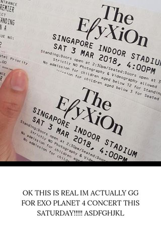 OK THIS IS REAL IM ACTUALLY GG FOR EXO PLANET 4 CONCERT THIS SATURDAY!!!!! ASDFGHJKL