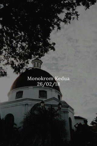 Monokrom Kedua 26/02/18