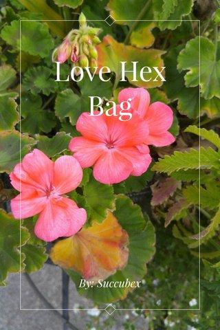 Love Hex Bag By: Succubex