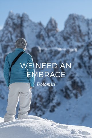 WE NEED AN EMBRACE Dolomiti