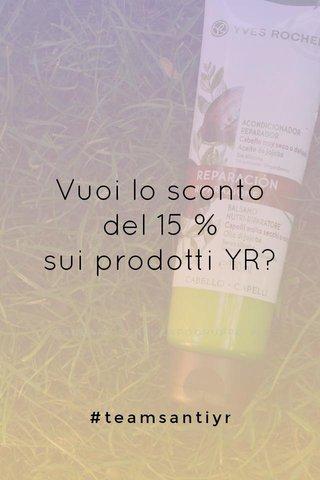 Vuoi lo sconto del 15 % sui prodotti YR? #teamsantiyr