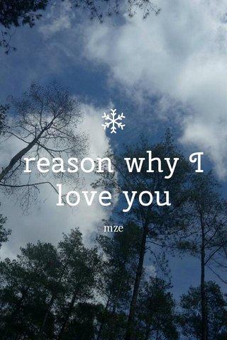 reason why I love you mze