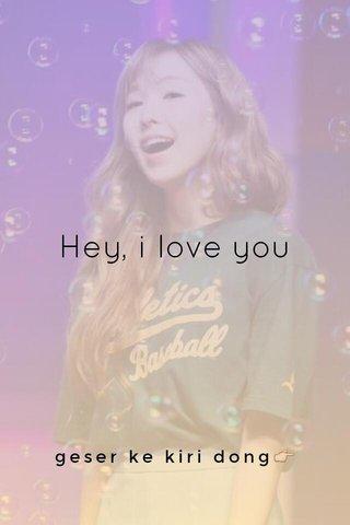 Hey, i love you geser ke kiri dong👉