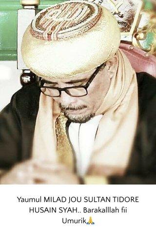 Yaumul MILAD JOU SULTAN TIDORE HUSAIN SYAH.. Barakalllah fii Umurik🙏