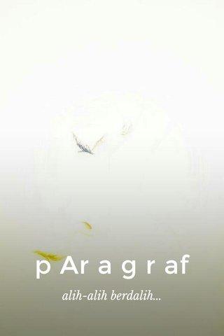 p Ar a g r af alih-alih berdalih...