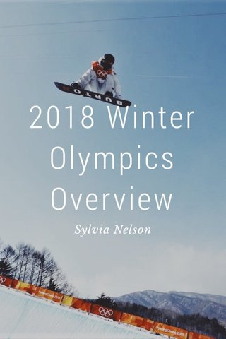 2018 Winter Olympics Overview Sylvia Nelson