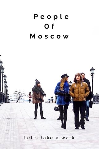 People Of Moscow Let's take a walk