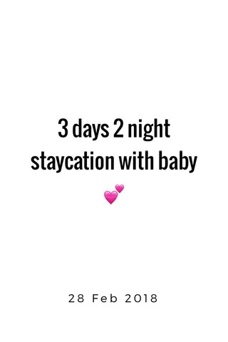 3 days 2 night staycation with baby 💕 28 Feb 2018