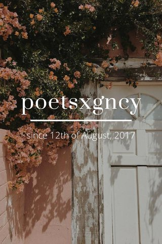 poetsxgncy since 12th of August, 2017