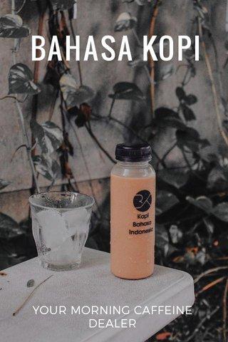 BAHASA KOPI YOUR MORNING CAFFEINE DEALER