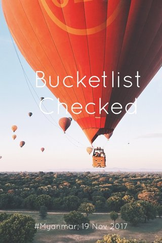 Bucketlist Checked #Myanmar; 19 Nov 2017