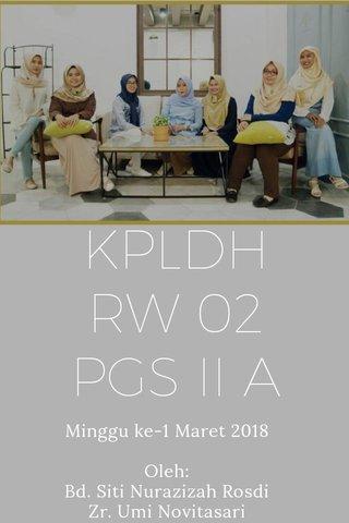 KPLDH RW 02 PGS II A Minggu ke-1 Maret 2018 Oleh: Bd. Siti Nurazizah Rosdi Zr. Umi Novitasari
