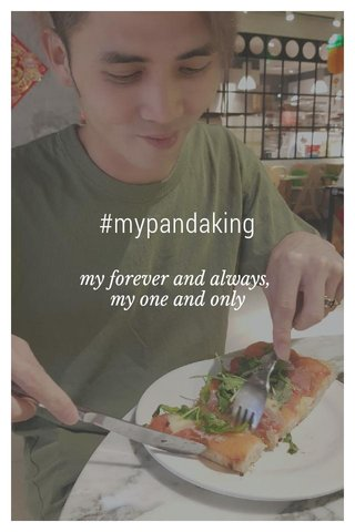 #mypandaking my forever and always, my one and only