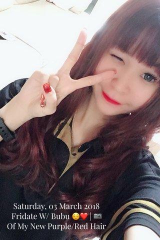 Saturday, 03 March 2018 Fridate W/ Bubu ☺️❤️ | 📷 Of My New Purple/Red Hair