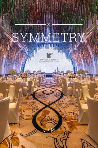 SYMMETRY J+M