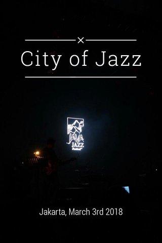 City of Jazz Jakarta, March 3rd 2018