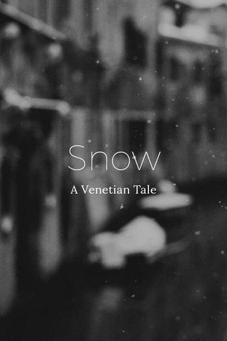 Snow A Venetian Tale