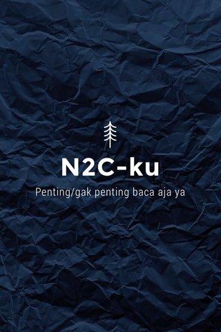 N2C-ku Penting/gak penting baca aja ya
