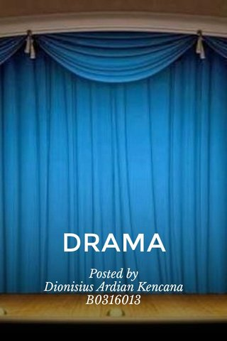 DRAMA Posted by Dionisius Ardian Kencana B0316013