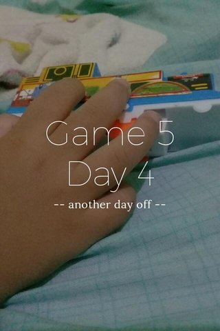 Game 5 Day 4 -- another day off --