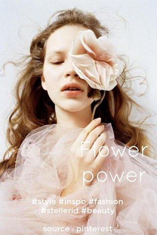 Flower power #style #inspo #fashion #stellerid #beauty source : pinterest