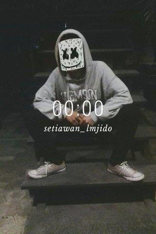 00:00 setiawan_lmjido