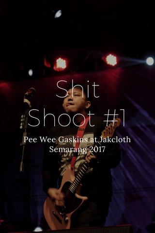 Shit Shoot #1 Pee Wee Gaskins at Jakcloth Semarang 2017