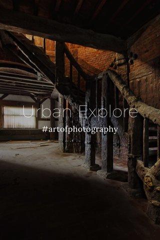 Urban Explore #artofphotography