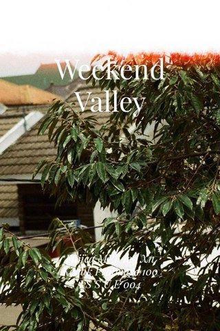 Weekend Valley Fujica MPF 105 Xn Kodak Proimage 100 I S S U E 004