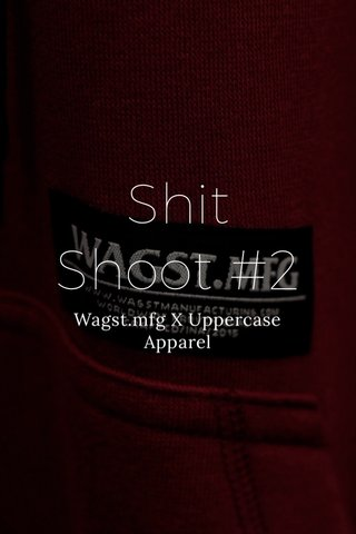 Shit Shoot #2 Wagst.mfg X Uppercase Apparel