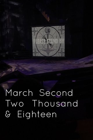 March Second Two Thousand & Eighteen