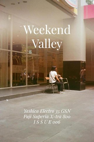 Weekend Valley Yashica Electro 35 GSN Fuji Superia X-tra 800 I S S U E 006