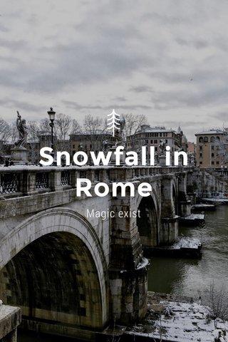 Snowfall in Rome Magic exist