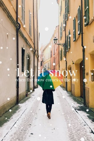 Let it snow when the snow comes in the city