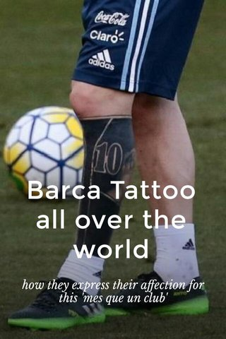 Barca Tattoo all over the world how they express their affection for this 'mes que un club'